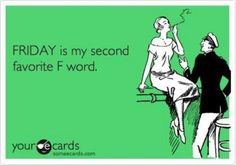 Gotta love Friday's.