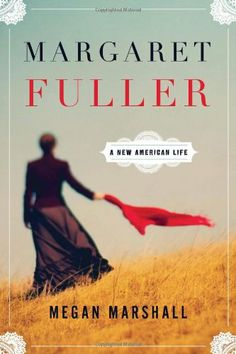 2014 Pulitzer Prize Winner for Biography or Autobiography - Margaret Fuller: A New American Life by Megan Marshall Book Of Life, The Life, The Book, Margaret Fuller, Books To Read, My Books, Houghton Mifflin Harcourt, American Life, American Women