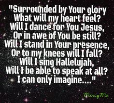MercyMe, I can only imagine