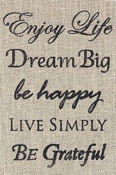 Enjoy Life • Dream Big • Be Happy • Live Simply • Be Grateful