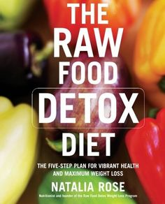 The Raw Food Detox Diet: The Five-Step Plan for Vibrant Health and Maximum Weight Loss by Natalia Rose, http://www.amazon.com/dp/0060834374/ref=cm_sw_r_pi_dp_F0DIrb1B1G498