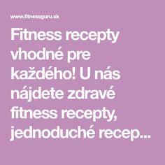 Fitness recepty vhodné pre každého! U nás nájdete zdravé fitness recepty, jednoduché recepty a recepty na chudnutie. Okrem fitness receptov tu nájdete aj recepty pre športovcov, diétne recepty a informácie o zdravej výžive a cvičení.