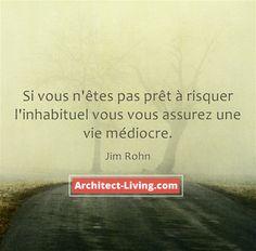 """"""" Si vous n'êtes pas prêt à risquer l'inhabituel vous vous assurez une vie médiocre """" Jim Rohn"""