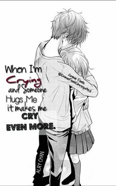 when i am crying Yeah… but in a better way. Like a I'm glad somebody cares enough to comfort me way Sad Anime Quotes, Manga Quotes, Sad Love Quotes, True Quotes, Dark Quotes, Small Quotes, Depression Quotes, Lol, Couple Quotes
