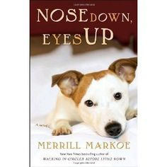 Nose Down, Eyes Up: A Novel by Merrill Markoe
