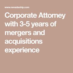 Corporate Attorney with 3-5 years of mergers and acquisitions experience
