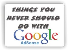 Things You Never Should Do with Google AdSense [Don'ts]