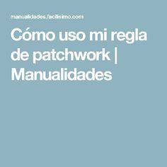 Cómo uso mi regla de patchwork | Manualidades