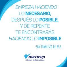 Empieza haciendo lo necesario, después lo posible y de repente te encontrarás haciendo lo imposible. (San Francisco de Asís)