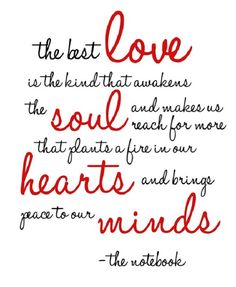 The best love is the kind that ... (from The Notebook by Nicholas Sparks - treacly but true)
