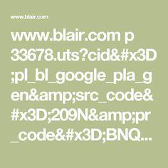 www.blair.com p 33678.uts?cid=pl_bl_google_pla_gen&src_code=209N&pr_code=BNQW&adpos=1o1&creative=45110411121&device=m&matchtype=&network=s&product_id=702909&gclid=CND_5KXX29ICFQe2wAodIXYPhQ