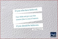O you who have #believed, fear #Allah and give up what remains [due to you] of #interest, if you should be #believers. Surat Al-#Baqarah 2:278