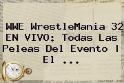 http://tecnoautos.com/wp-content/uploads/imagenes/tendencias/thumbs/wwe-wrestlemania-32-en-vivo-todas-las-peleas-del-evento-el.jpg WrestleMania 32 EN VIVO. WWE WrestleMania 32 EN VIVO: todas las peleas del evento | El ..., Enlaces, Imágenes, Videos y Tweets - http://tecnoautos.com/actualidad/wrestlemania-32-en-vivo-wwe-wrestlemania-32-en-vivo-todas-las-peleas-del-evento-el/