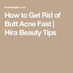 How to Get Rid of Butt Acne Fast | Hira Beauty Tips
