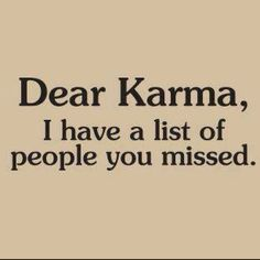 """yeah karma.. maybe i am a little impatient and they still may be on your """"to do"""" list but maybe bump them up to the top or something because seriously it seems to me they missed the list completly... come on karma.. i really do believe in you.. dont let me down! thanks :)  ♥"""
