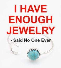 I have enough Jewelry - said no one ever  #funny #quote