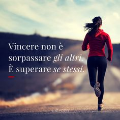 Vincere non è sorpassare gli altri. È superare se stessi. - Libroza.com Tumblr Quotes, Sad Quotes, Motivational Quotes, Inspirational Quotes, Life Quotes, Sport Motivation, Italian Phrases, For You Song, Magic Words
