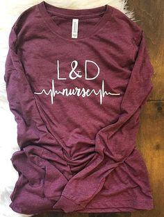 L & D Shirt - Labor and Delivery Nurse Shirt - Nurse Gift - Women's Nurse Shirt - Gifts for Nu Ob Nursing, Nursing Tips, Nursing Clothes, Nursing Jackets, Nursing Graduation, Graduation Photos, Best Nursing Schools, Nurse Love, Nurse Quotes