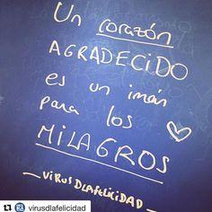 Un corazón agradecido es un imán para los milagros www.virusdlafelicidad.com . #virusdlafelicidad #milagro #corazon #pizarravirus #pensamiento #frase #actitud #ejercicio #poder #lda
