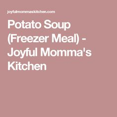 Potato Soup (Freezer Meal) - Joyful Momma's Kitchen