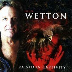 JOHN WETTON RAISED IN CAPTIVIT