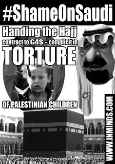 Boycott Israel News: Alert: 25th Oct 2013 - UK/London: Global Solidarity with Hares Boys / Protest Saudi G4S Hajj Contract