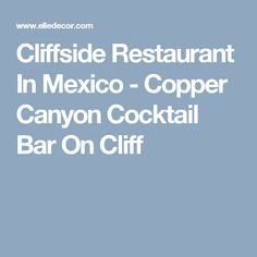 Cliffside Restaurant In Mexico - Copper Canyon Cocktail Bar On Cliff