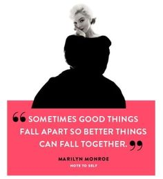 Sometimes good things fall apart so better things can fall together. - Marilyn Monroe #quote