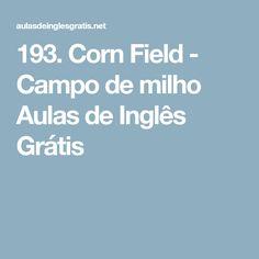 193. Corn Field - Campo de milho Aulas de Inglês Grátis
