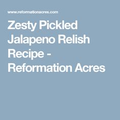 Zesty Pickled Jalapeno Relish Recipe - Reformation Acres Pickled Jalapeno Relish Recipe, Relish Recipes, Stuffed Sweet Peppers, Stuffed Jalapeno Peppers, Summer Squash, Reformation, Food And Drink, Canning, Pickling