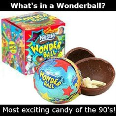 OMG I REMEBER THESE !!! (90's kids,wonderball,candy) lol I ruined it with wonder bra instead of wonder ball :p