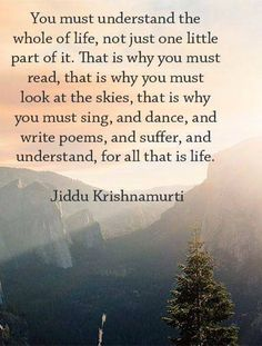 """""""You must understand the whole of life"""" -Jiddu Krishnamurti Great Quotes, Quotes To Live By, Inspirational Quotes, Motivational, Awesome Quotes, Kahlil Gibran, Victory Quotes, Jiddu Krishnamurti, J Krishnamurti Quotes"""