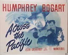 Across the Pacific (1942) starring Humphrey Bogart, Mary Astor and Sydney Greenstreet