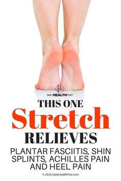 This ONE Stretch Relieves Plantar Fasciitis, Shin Splints, Achilles Pain And Heel Pain via /dailyhealthpost/