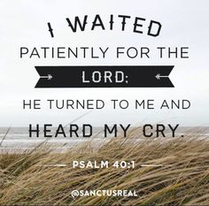 I waited patiently for the Lord..
