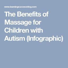 The Benefits of Massage for Children with Autism (Infographic)