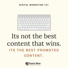 Digital Marketing Its not the best content that wins. It's the best promoted content.