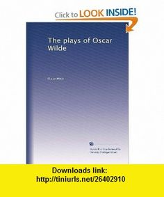 The plays of Oscar Wilde (Volume 1) Oscar Wilde ,   ,  , ASIN: B002YIHL3U , tutorials , pdf , ebook , torrent , downloads , rapidshare , filesonic , hotfile , megaupload , fileserve