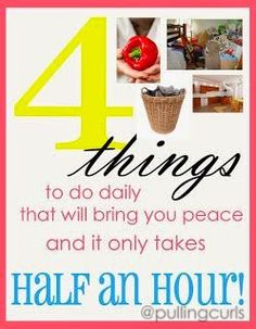 4 things I do daily to help bring me more peace, feel a bit more organized and on top of things.