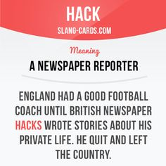 """Hack"" means a newspaper reporter.  Example: England had a good football coach…"