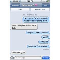 LMFAO I have a contact in my phone that is under momma D I could only imagine if this was are convo. Hahaha