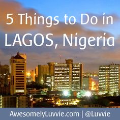 5 Things To Do in Lagos, Nigeria (or Victoria Island) | Awesomely Luvvie