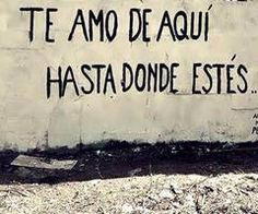 Palabras de Amor y de Aliento I love you from here to wherever you may be.