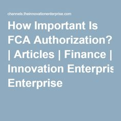 How Important Is FCA Authorization? | Articles | Finance | Innovation Enterprise
