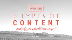 Six Types of Content and Why You Should Mix it Up! Part One