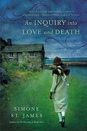 AN INQUIRY INTO LOVE AND DEATH by Simone St. James (March 2013)...In 1920's England, a young woman searches for the truth behind her uncle's mysterious death in a town haunted by a restless ghost…