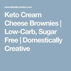 Keto Cream Cheese Brownies | Low-Carb, Sugar Free | Domestically Creative
