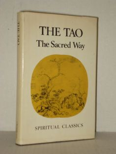 The Tao, The Sacred Way, From the Tao to the Christian mystics; Taoism Books at fah451bks.com
