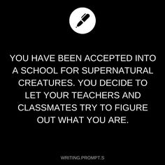 You have been accepted into a school for supernatural creatures...