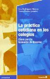 La práctica cotidiana en los colegios : casos para laformaciónde docentes/ Ana Rodriguez Marcos, Teresa Pessoa, eds.
